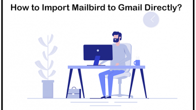 Photo of How to Import Mailbird to Gmail Account with Direct Method?